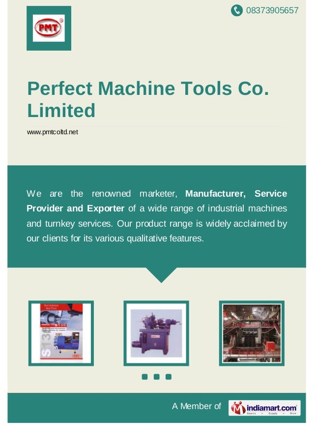 08373905657 A Member of Perfect Machine Tools Co. Limited www.pmtcoltd.net We are the renowned marketer, Manufacturer, Ser...