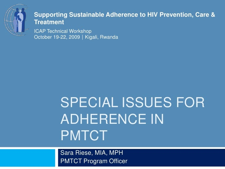 Special issues for adherence in PMTCT<br />Sara Riese, MIA, MPH<br />PMTCT Program Officer<br />Supporting Sustainable Adh...