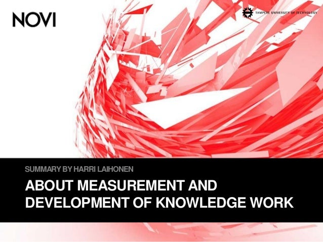 ABOUT MEASUREMENT AND DEVELOPMENT OF KNOWLEDGE WORK SUMMARY BY HARRI LAIHONEN