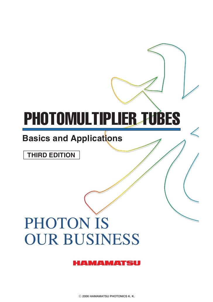 PHOTOMULTIPLIER TUBESBasics and Applications THIRD EDITIONPHOTON ISOUR BUSINESS