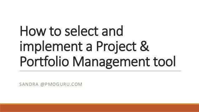 How to select and implement a Project & Portfolio Management tool SANDRA @PMOGURU.COM