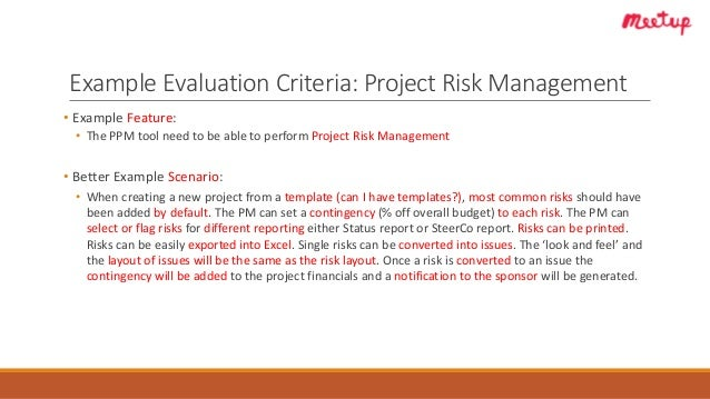 Example Evaluation Criteria: Project Risk Management • Example Feature: • The PPM tool need to be able to perform Project ...