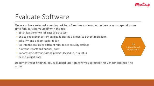 Evaluate Software Once you have selected a vendor, ask for a Sandbox environment where you can spend some time familiarizi...