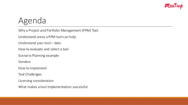 Agenda Why a Project and Portfolio Management (PPM) Tool Understand areas a PPM tool can help Understand your tool – data ...