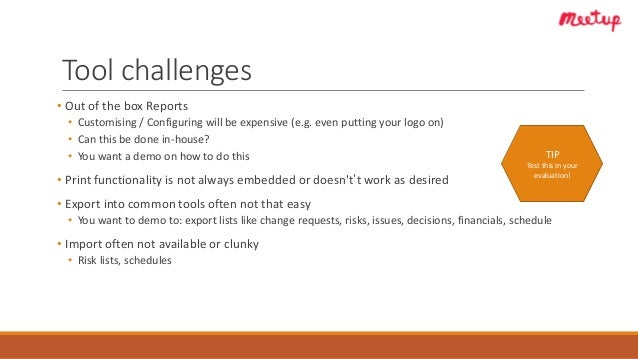 Tool challenges • Out of the box Reports • Customising / Configuring will be expensive (e.g. even putting your logo on) • ...