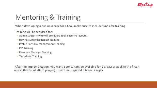 Mentoring & Training When developing a business case for a tool, make sure to include funds for training. Training will be...