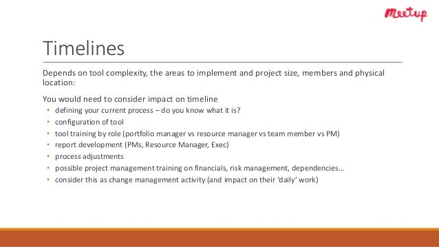 Timelines Depends on tool complexity, the areas to implement and project size, members and physical location: You would ne...