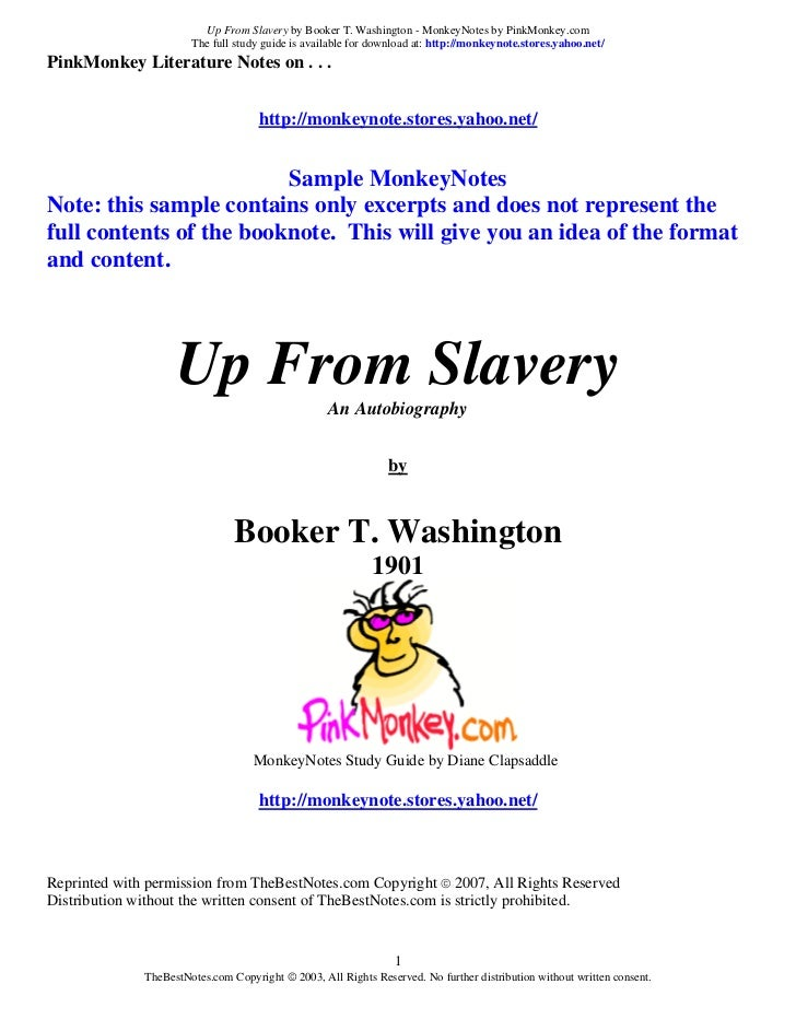 Up From Slavery by Booker T. Washington - MonkeyNotes by PinkMonkey.com                       The full study guide is avai...