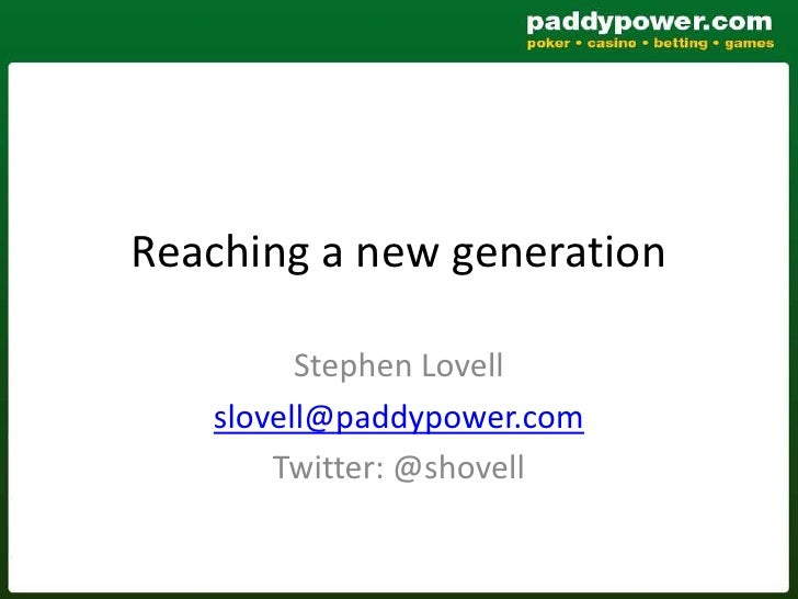 Reaching a new generation<br />Stephen Lovell<br />slovell@paddypower.com<br />Twitter: @shovell<br />