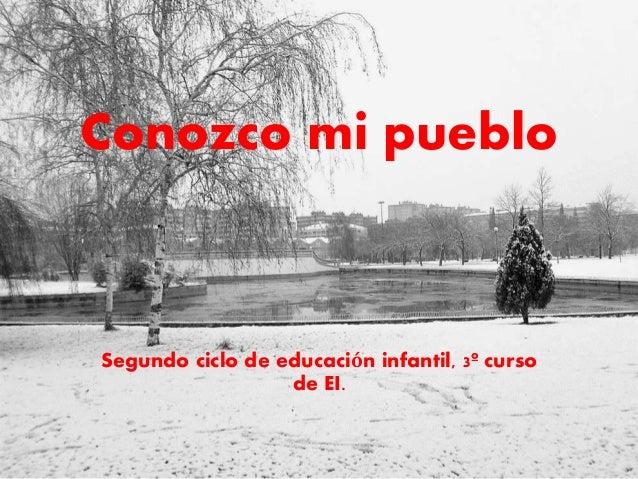 Conozco mi pueblo Segundo ciclo de educación infantil, 3º curso de EI.