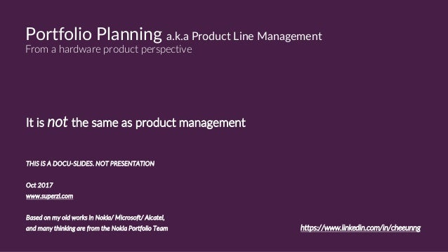 Portfolio Planning a.k.a Product Line Management From a hardware product perspective It is not the same as product managem...