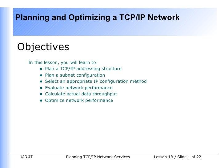 <ul><li>Objectives </li></ul><ul><ul><li>In this lesson, you will learn to: </li></ul></ul><ul><ul><ul><li>Plan a TCP/IP a...