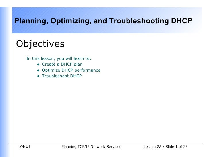 <ul><li>Objectives </li></ul><ul><ul><li>In this lesson, you will learn to: </li></ul></ul><ul><ul><ul><li>Create a DHCP p...