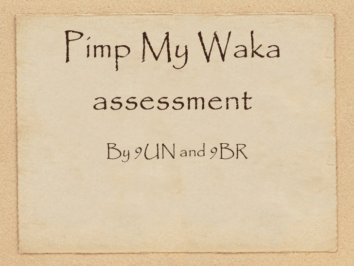 Pimp My Waka assessment  By 9UN and 9BR