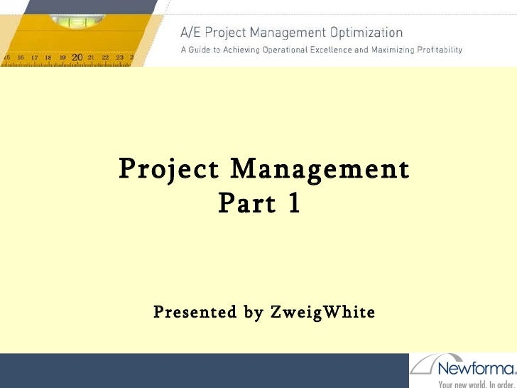 Presented by ZweigWhite Visit us at www.zweigwhite.com Project Management Part 1