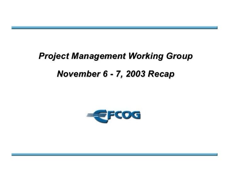 Project Management Working Group November 6 - 7, 2003 Recap