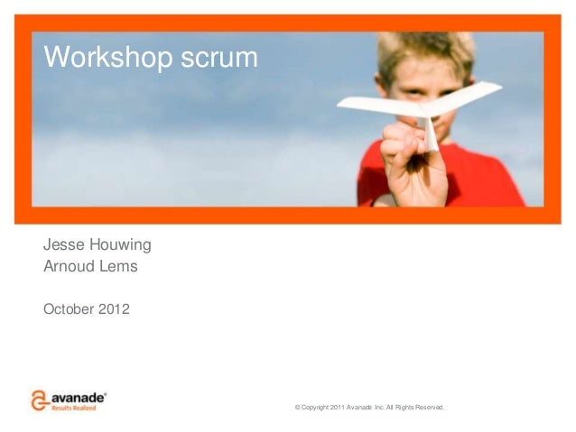 © Copyright 2011 Avanade Inc. All Rights Reserved. Workshop scrum Jesse Houwing Arnoud Lems October 2012