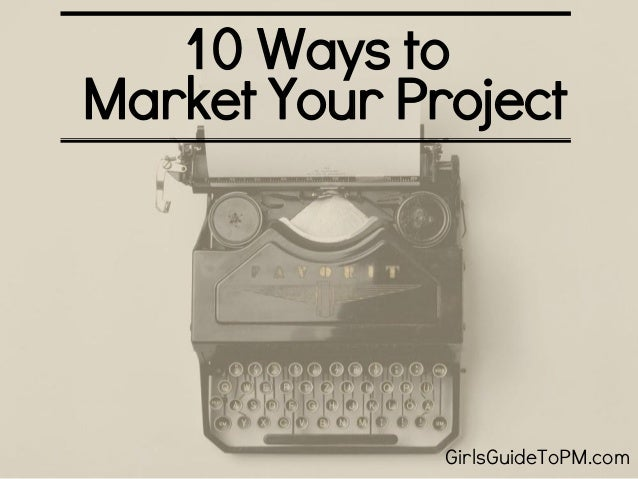 10 Ways to Market Your Project GirlsGuideToPM.com