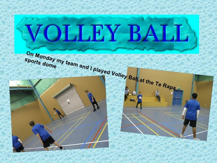 On Monday my team and I played Volley Ball at the Te Rapa sports dome