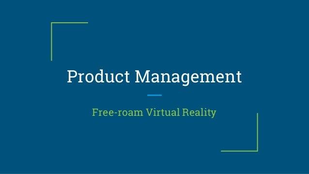 Product Management Free-roam Virtual Reality