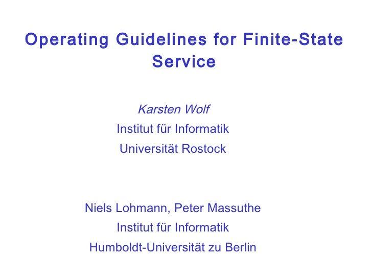 Operating Guidelines for Finite-State Service Karsten Wolf Institut für Informatik Universität Rostock Niels Lohmann, Pete...