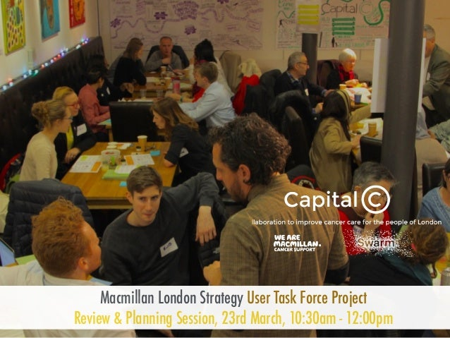Macmillan London Strategy User Task Force Project Review & Planning Session, 23rd March, 10:30am - 12:00pm