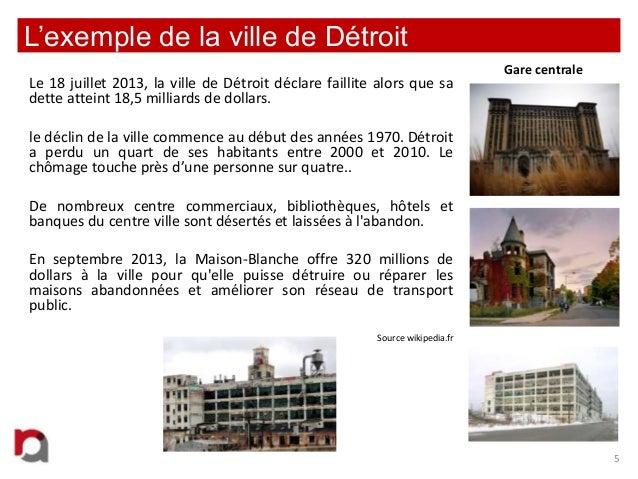 L'exemple de la ville de Détroit Le 18 juillet 2013, la ville de Détroit déclare faillite alors que sa dette atteint 18,5 ...
