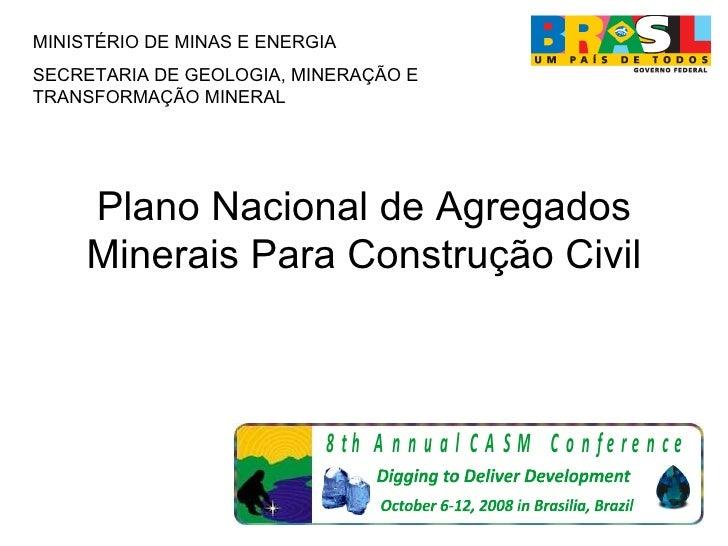 Plano Nacional de Agregados Minerais Para Construção Civil MINISTÉRIO DE MINAS E ENERGIA SECRETARIA DE GEOLOGIA, MINERAÇÃO...