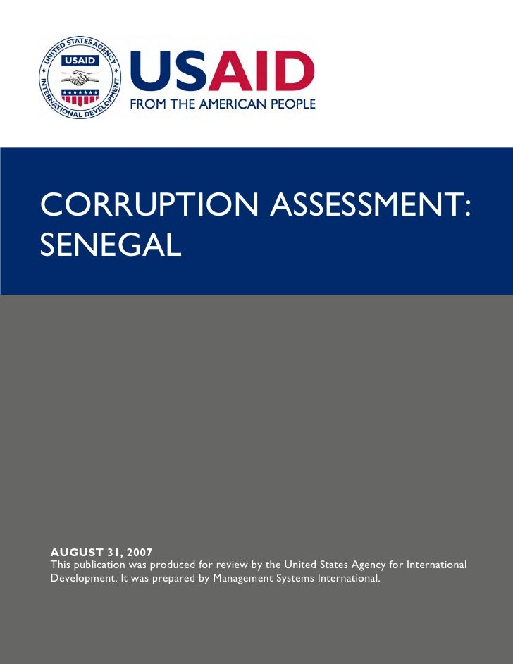CORRUPTION ASSESSMENT: SENEGAL     AUGUST 31, 2007 This publication was produced for review by the United States Agency fo...