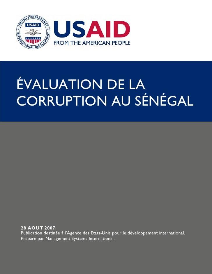 ÉVALUATION DE LA CORRUPTION AU SÉNÉGAL     28 AOÛT 2007 Publication destinée à l'Agence des Etats-Unis pour le développeme...