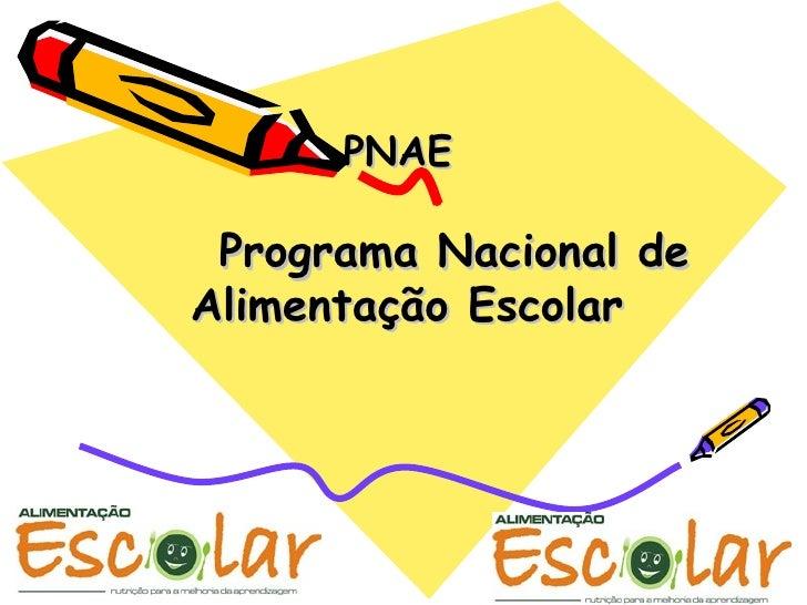 PNAE    Programa Nacional de Alimentação Escolar