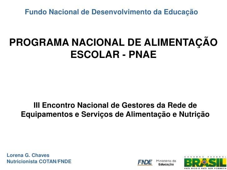 Fundo Nacional de Desenvolvimento da EducaçãoPROGRAMA NACIONAL DE ALIMENTAÇÃO        ESCOLAR - PNAE        III Encontro Na...