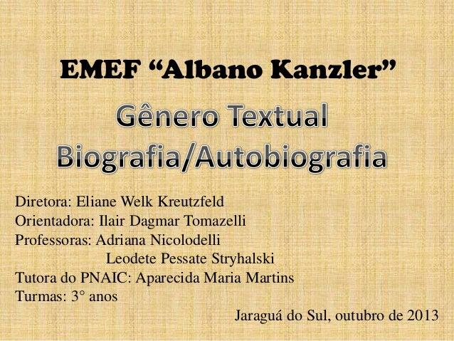 "EMEF ""Albano Kanzler""  Diretora: Eliane Welk Kreutzfeld Orientadora: Ilair Dagmar Tomazelli Professoras: Adriana Nicolodel..."