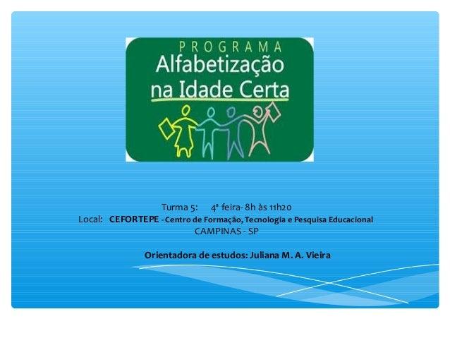 Turma 5: 4ª feira- 8h às 11h20 Local: CEFORTEPE - Centro de Formação, Tecnologia e Pesquisa Educacional CAMPINAS - SP Orie...