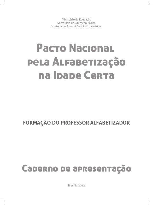 Caderno de apresentação Pacto Nacional pela Alfabetização na Idade Certa Ministério da Educação Secretaria de Educação Bás...