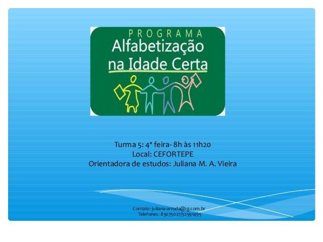 Turma 5: 4ª feira- 8h às 11h20 Local: CEFORTEPE Orientadora de estudos: Juliana M. A. Vieira Contato: juliana-arruda@ig.co...