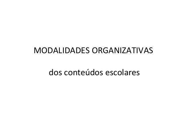MODALIDADES ORGANIZATIVAS dos conteúdos escolares