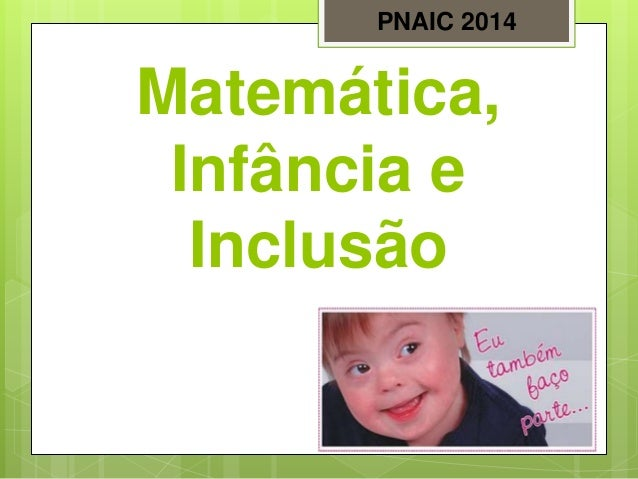 Matemática, Infância e Inclusão PNAIC 2014