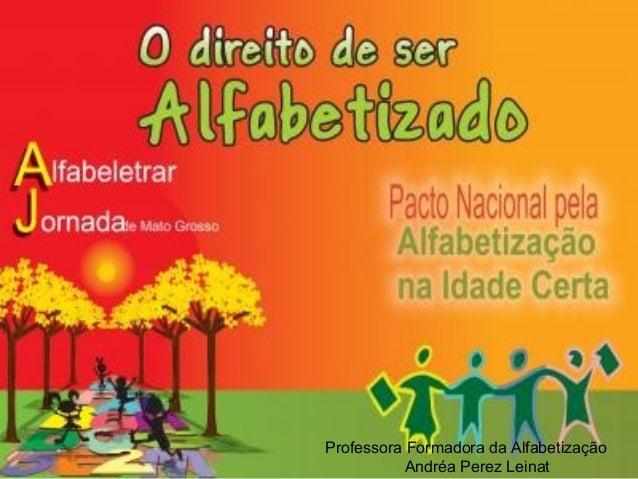 Professora Formadora da Alfabetização  Andréa Perez Leinat
