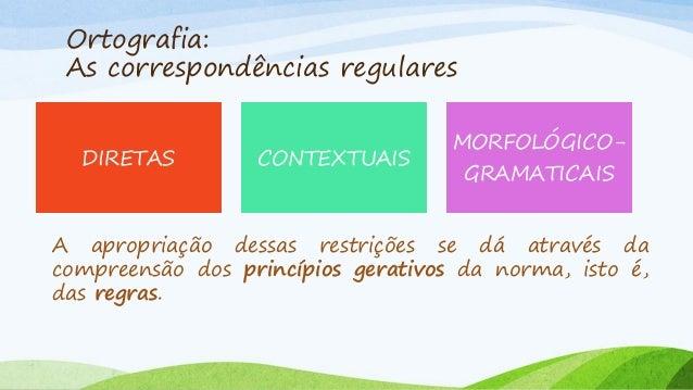 Ortografia: As correspondências regulares MORFOLÓGICO- GRAMATICAIS As regularidades morfológico-gramaticais são compostas ...