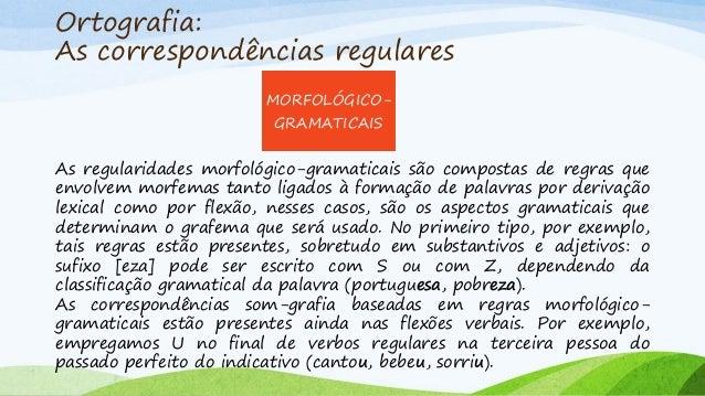2 – ALTERAÇÕES ORTOGRÁFICAS DECORRENTES DE APOIO NA ORALIDADE O aluno escreve como fala. Exemplos: Dormir – durmi Estava –...