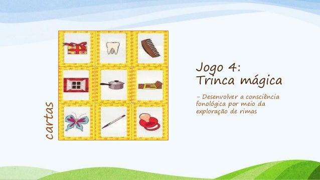 Jogo 8: Bingo da letra inicial - Conhecer o nome das letras do alfabeto; - Identificar o fonema inicial das palavras; - Pe...