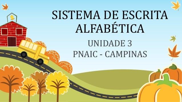 SISTEMA DE ESCRITA ALFABÉTICA UNIDADE 3 PNAIC - CAMPINAS