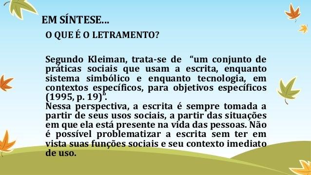 """O QUE É O LETRAMENTO? Segundo Kleiman, trata-se de """"um conjunto de práticas sociais que usam a escrita, enquanto sistema s..."""
