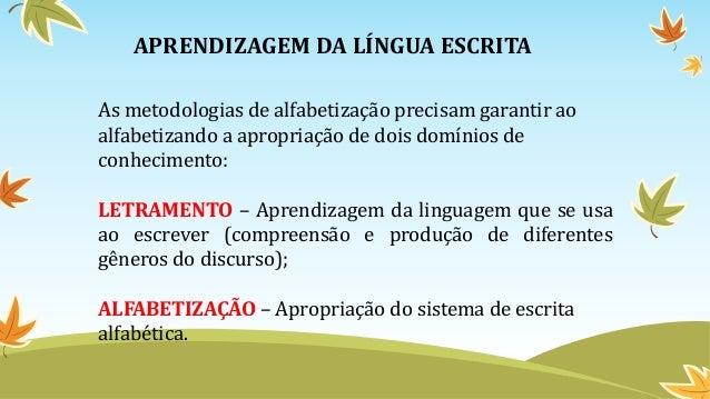 APRENDIZAGEM DA LÍNGUA ESCRITA As metodologias de alfabetização precisam garantir ao alfabetizando a apropriação de dois d...