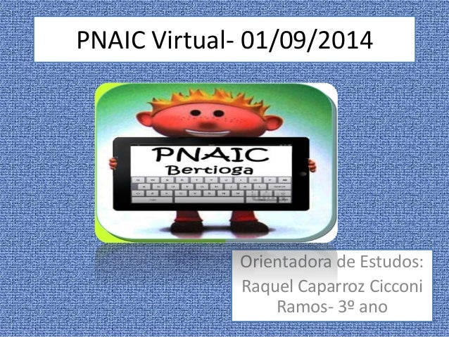 PNAIC Virtual- 01/09/2014  Orientadora de Estudos:  Raquel Caparroz Cicconi  Ramos- 3º ano