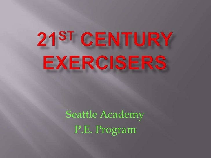 21st Century Exercisers<br />Seattle Academy <br />P.E. Program<br />