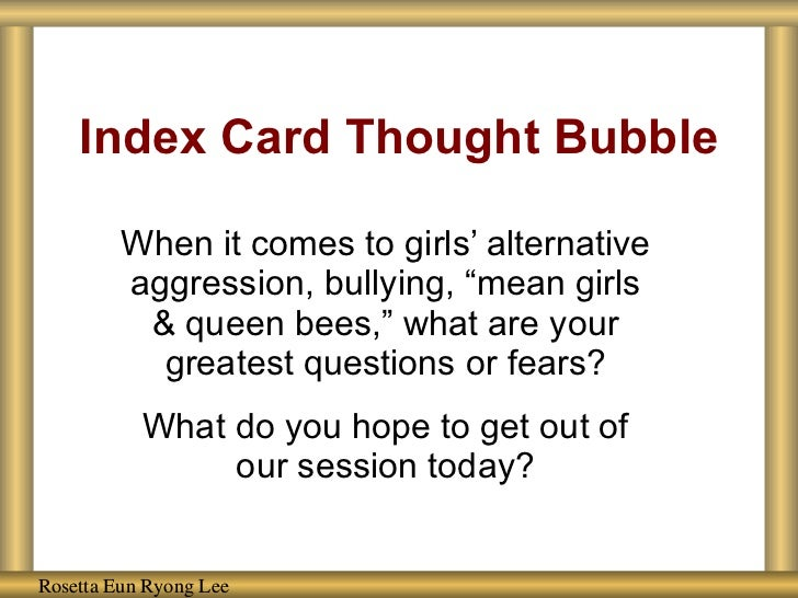 """Index Card Thought Bubble When it comes to girls' alternative aggression, bullying, """"mean girls & queen bees,"""" what are yo..."""
