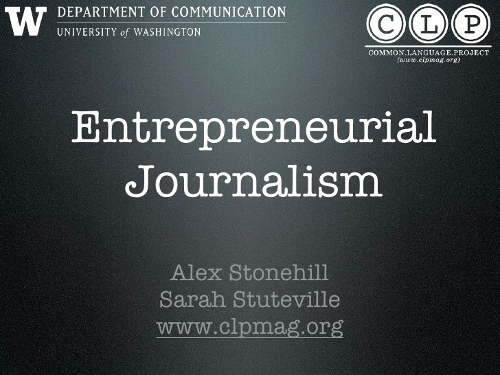 Entrepreneurial  Journalism    Alex Stonehill   Sarah Stuteville   www.clpmag.org
