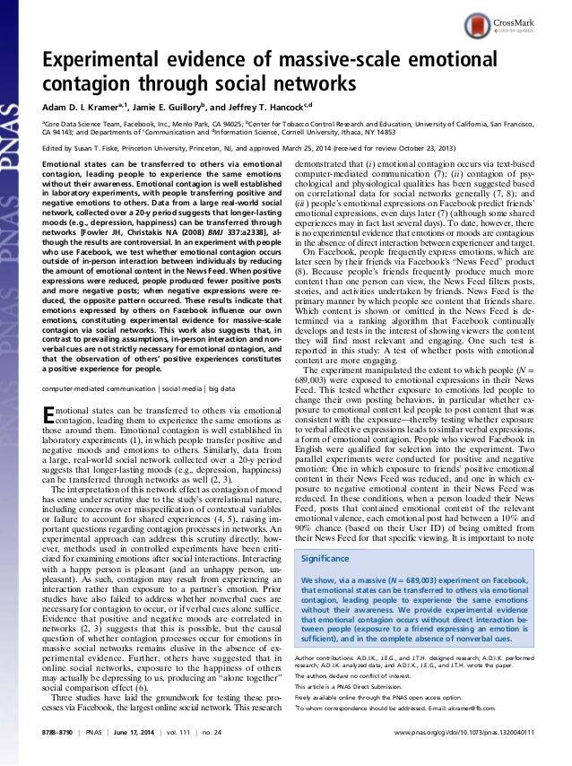 Experimental evidence of massive-scale emotional contagion through social networks Adam D. I. Kramera,1 , Jamie E. Guillor...
